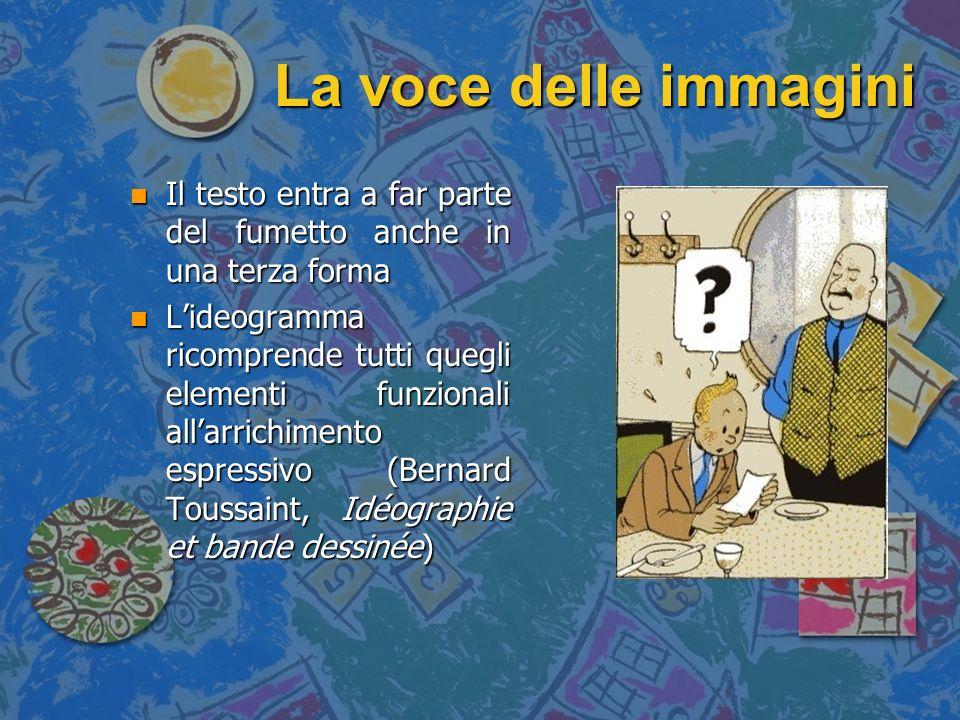 La voce delle immagini Il testo entra a far parte del fumetto anche in una terza forma.
