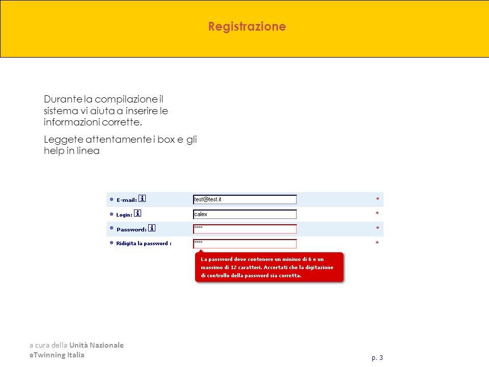 Registrazione Durante la compilazione il sistema vi aiuta a inserire le informazioni corrette. Leggete attentamente i box e gli help in linea.