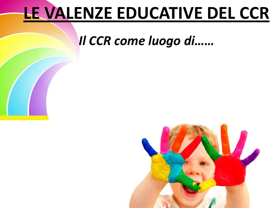 LE VALENZE EDUCATIVE DEL CCR