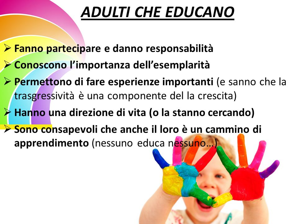 ADULTI CHE EDUCANO Fanno partecipare e danno responsabilità