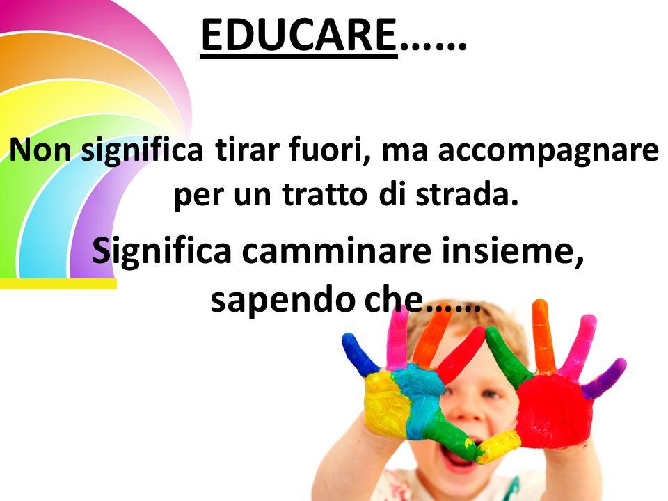 EDUCARE…… Significa camminare insieme, sapendo che……