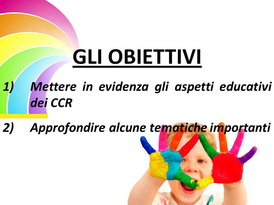 GLI OBIETTIVI Mettere in evidenza gli aspetti educativi dei CCR