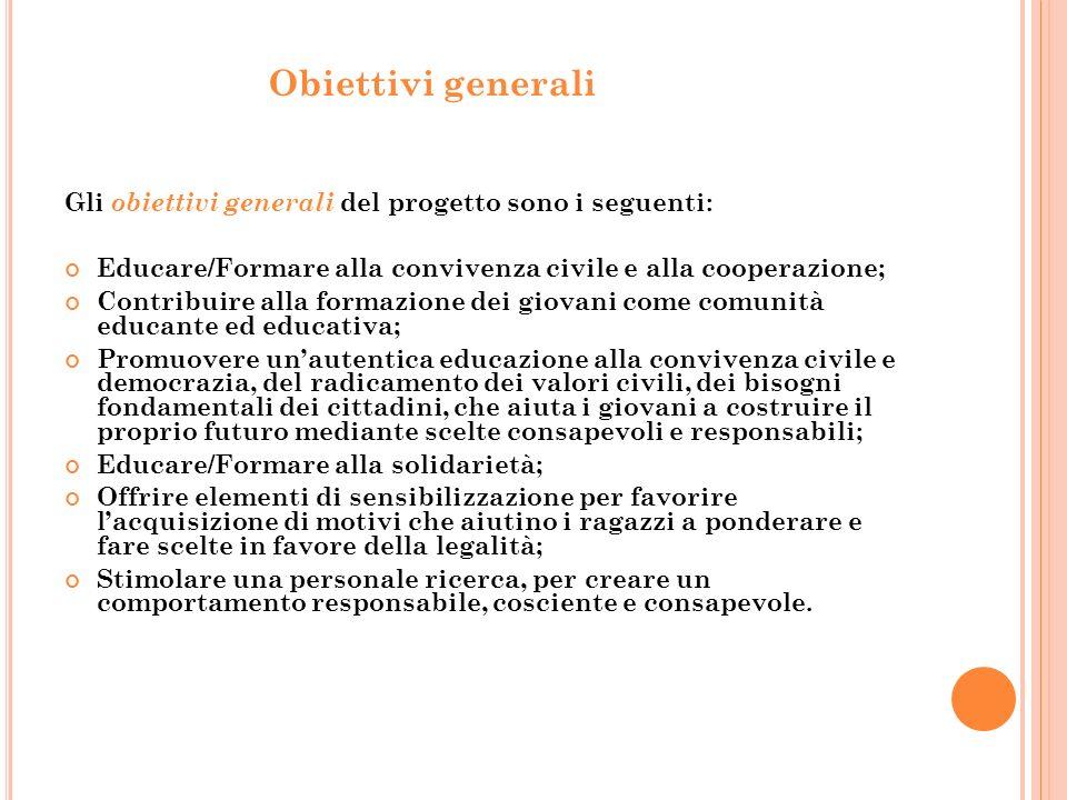 Obiettivi generali Gli obiettivi generali del progetto sono i seguenti: Educare/Formare alla convivenza civile e alla cooperazione;