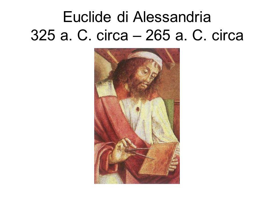 Euclide di Alessandria 325 a. C. circa – 265 a. C. circa