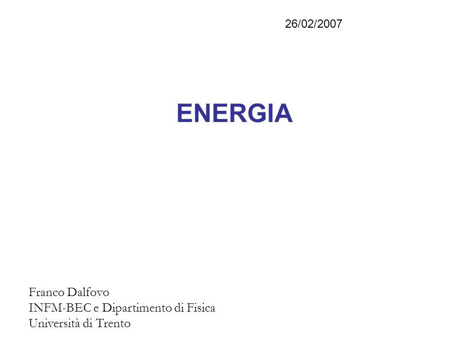 ENERGIA Franco Dalfovo INFM-BEC e Dipartimento di Fisica