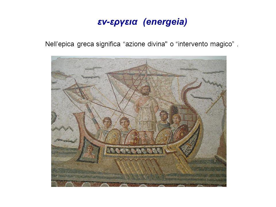 εν-εργεια (energeia) Nell'epica greca significa azione divina o intervento magico .
