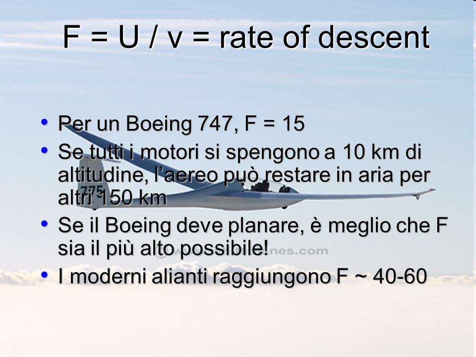 F = U / v = rate of descent Per un Boeing 747, F = 15