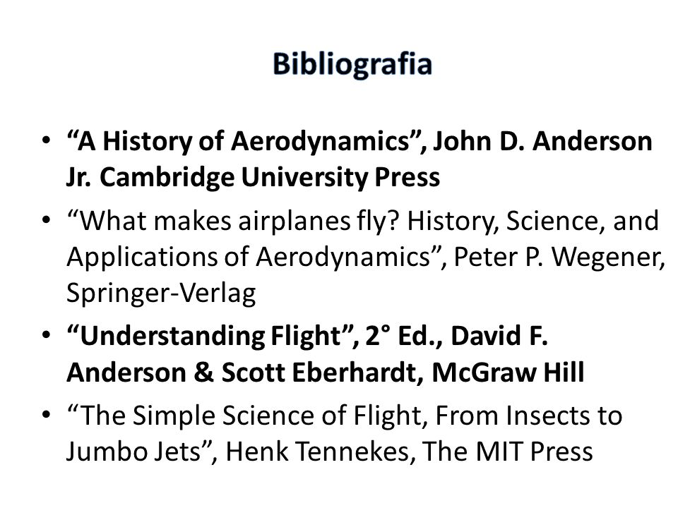Bibliografia A History of Aerodynamics , John D. Anderson Jr. Cambridge University Press.