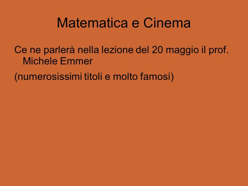 Matematica e Cinema Ce ne parlerà nella lezione del 20 maggio il prof.