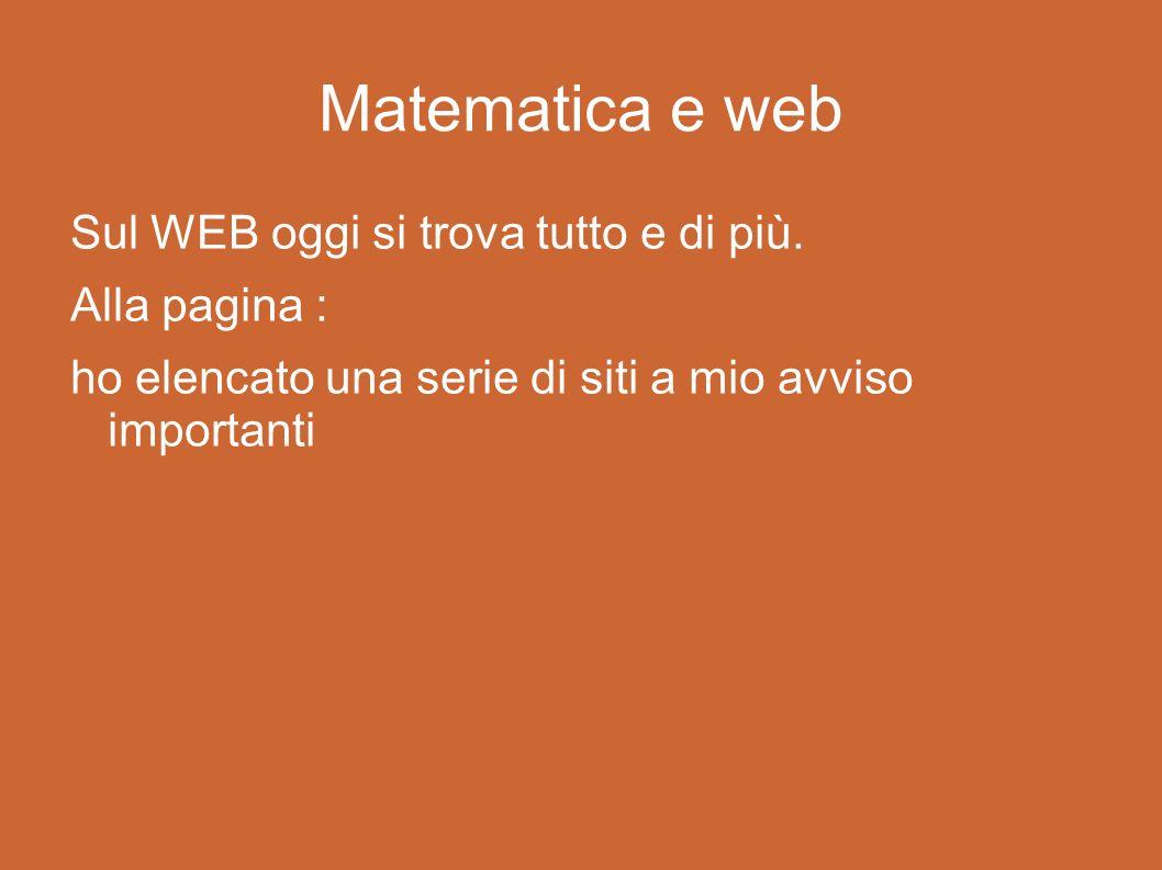 Matematica e web Sul WEB oggi si trova tutto e di più. Alla pagina :