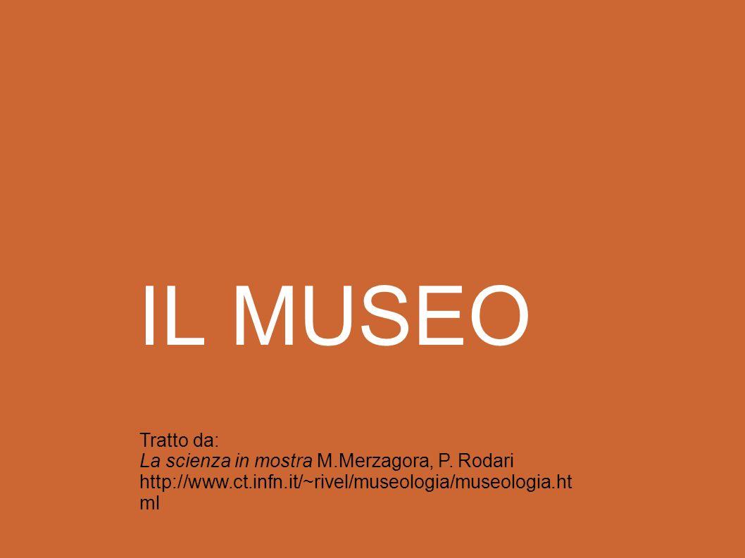 IL MUSEO Tratto da: La scienza in mostra M.Merzagora, P.