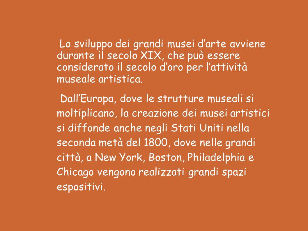 Lo sviluppo dei grandi musei d'arte avviene durante il secolo XIX, che può essere considerato il secolo d'oro per l'attività museale artistica.