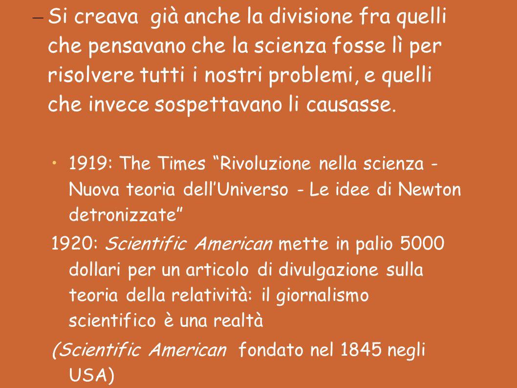 Si creava già anche la divisione fra quelli che pensavano che la scienza fosse lì per risolvere tutti i nostri problemi, e quelli che invece sospettavano li causasse.