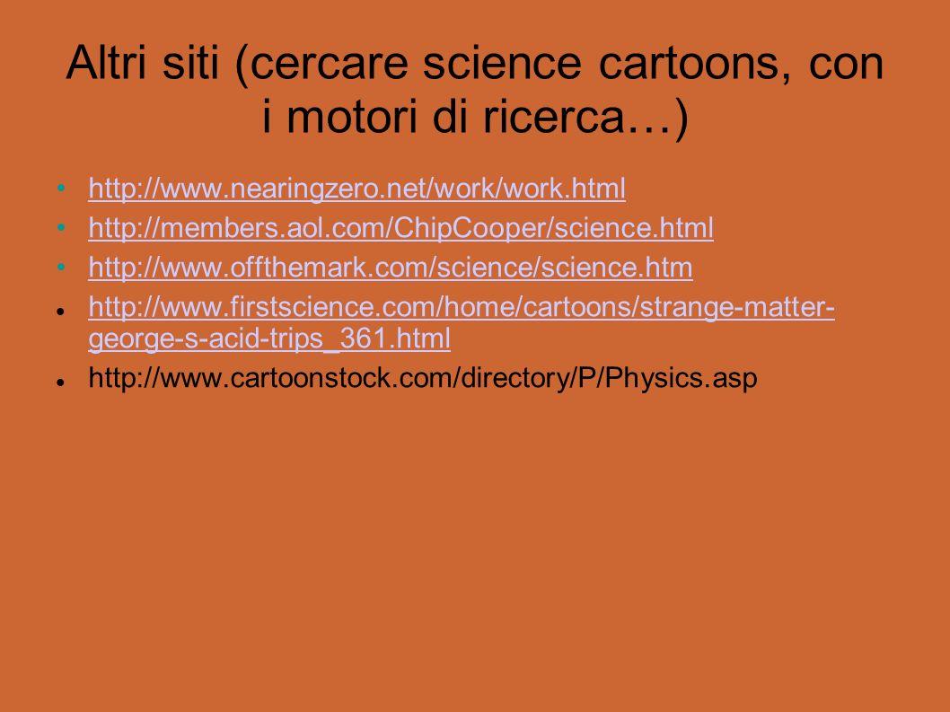 Altri siti (cercare science cartoons, con i motori di ricerca…)