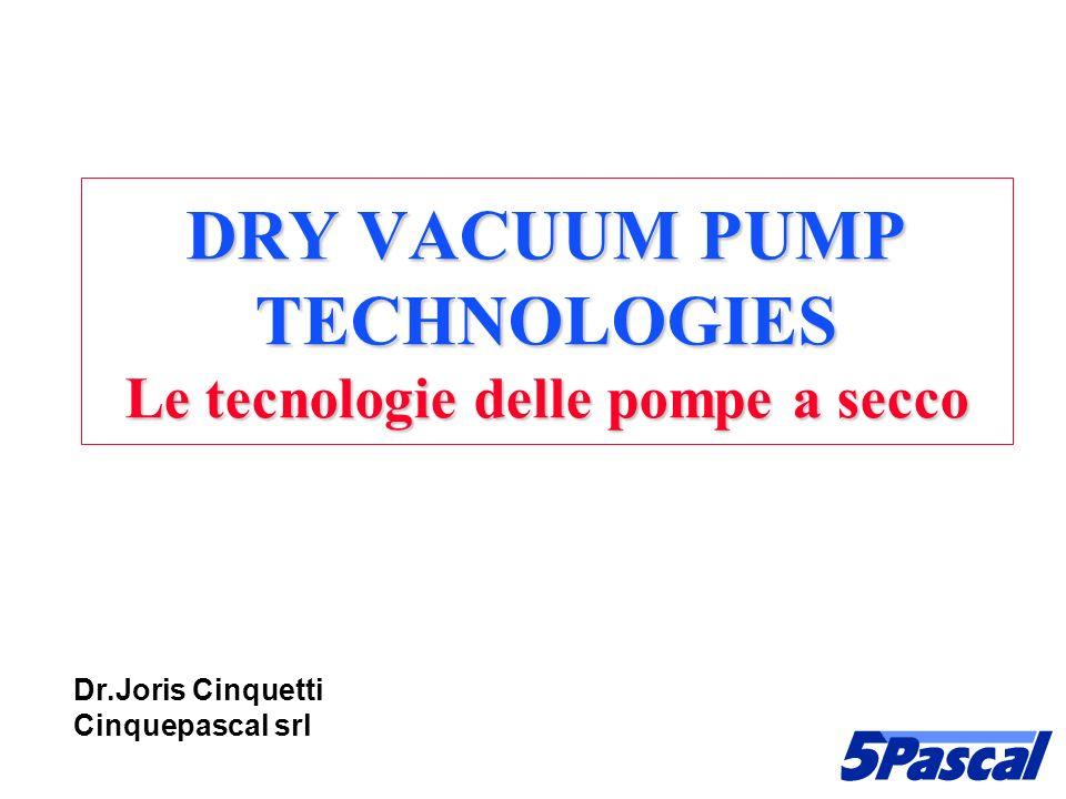 DRY VACUUM PUMP TECHNOLOGIES Le tecnologie delle pompe a secco