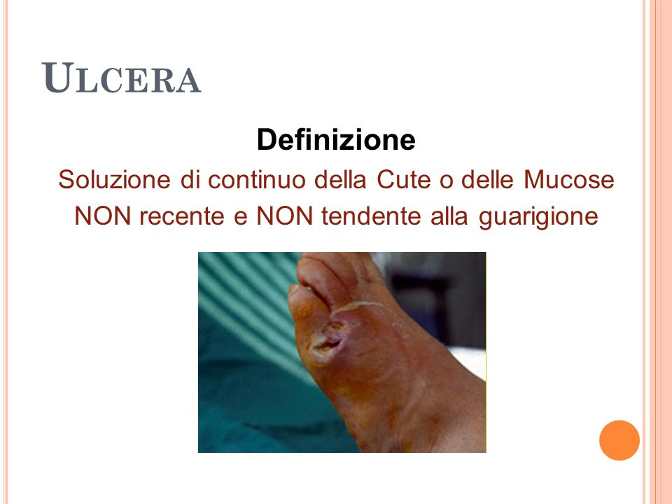 Ulcera Definizione Soluzione di continuo della Cute o delle Mucose