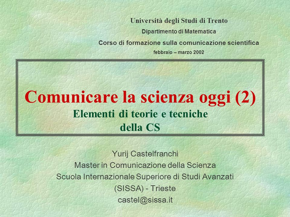 Comunicare la scienza oggi (2) Elementi di teorie e tecniche della CS