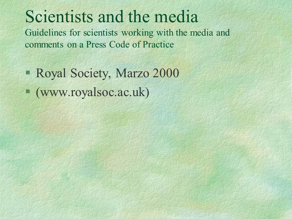 Scientists and the media Guidelines for scientists working with the media and comments on a Press Code of Practice
