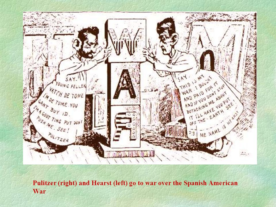 Pulitzer (right) and Hearst (left) go to war over the Spanish American War