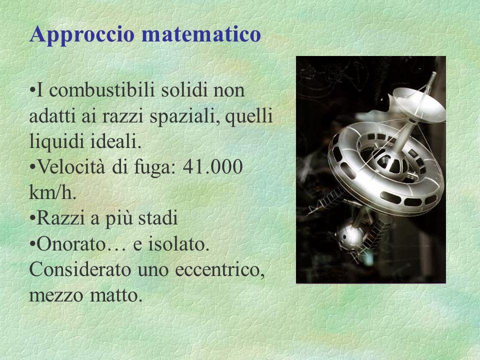 Approccio matematico I combustibili solidi non adatti ai razzi spaziali, quelli liquidi ideali. Velocità di fuga: 41.000 km/h.