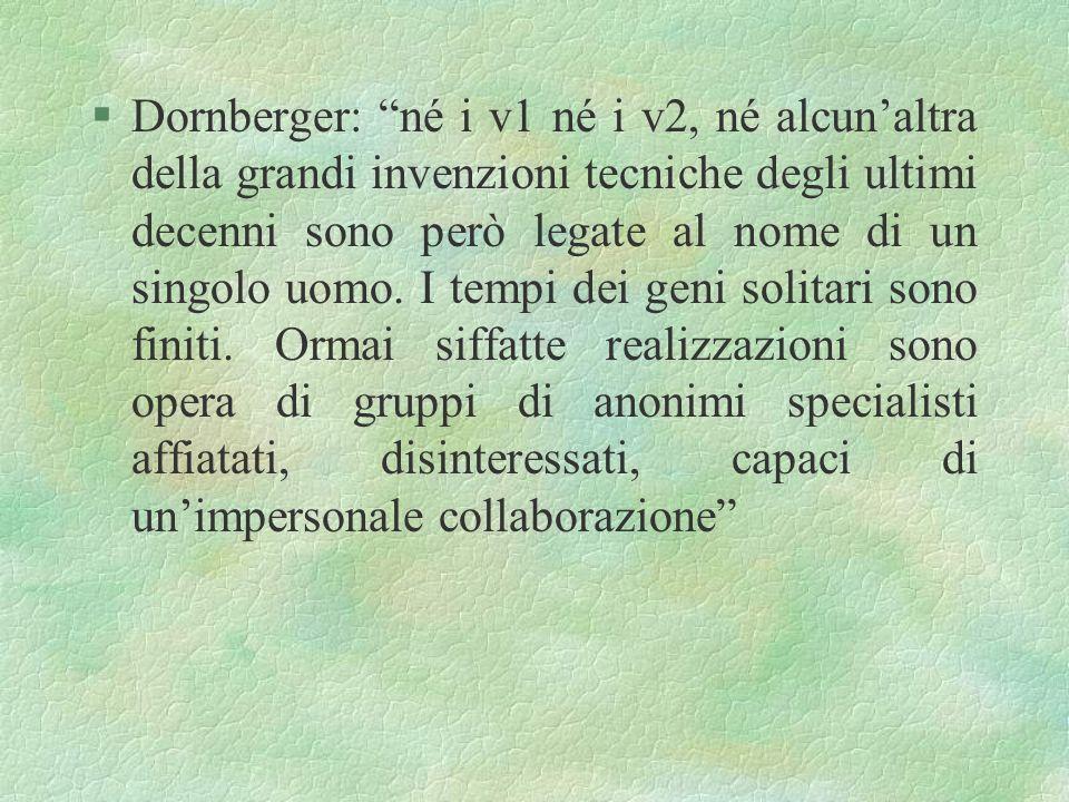 Dornberger: né i v1 né i v2, né alcun'altra della grandi invenzioni tecniche degli ultimi decenni sono però legate al nome di un singolo uomo.