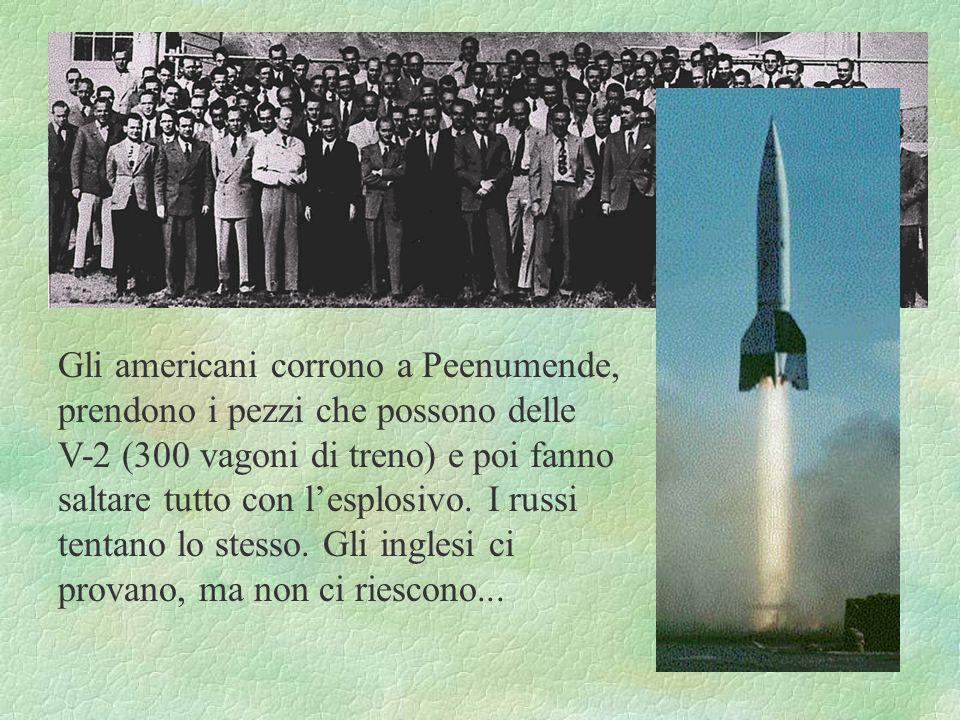 Gli americani corrono a Peenumende, prendono i pezzi che possono delle V-2 (300 vagoni di treno) e poi fanno saltare tutto con l'esplosivo.