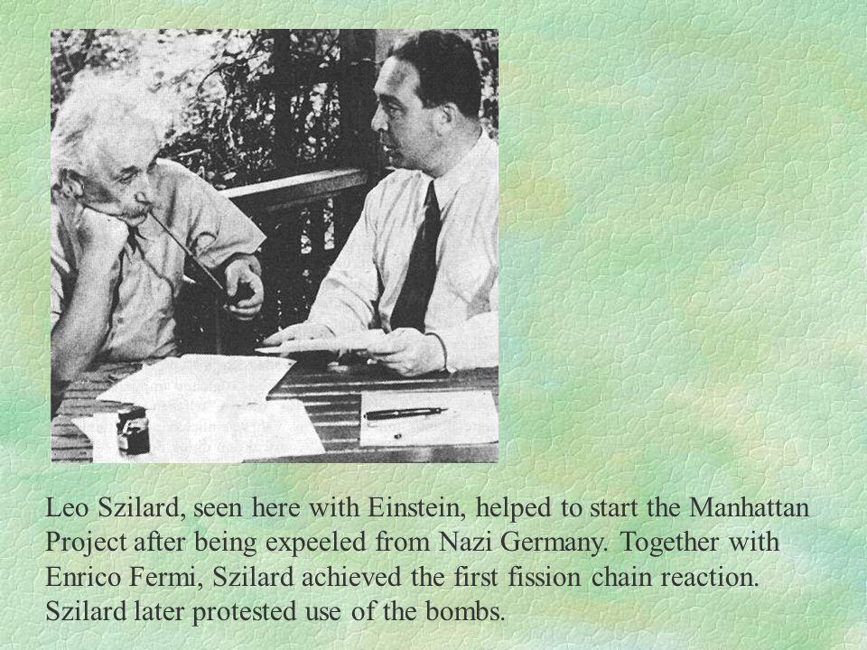 Leo Szilard, seen here with Einstein, helped to start the Manhattan Project after being expeeled from Nazi Germany.