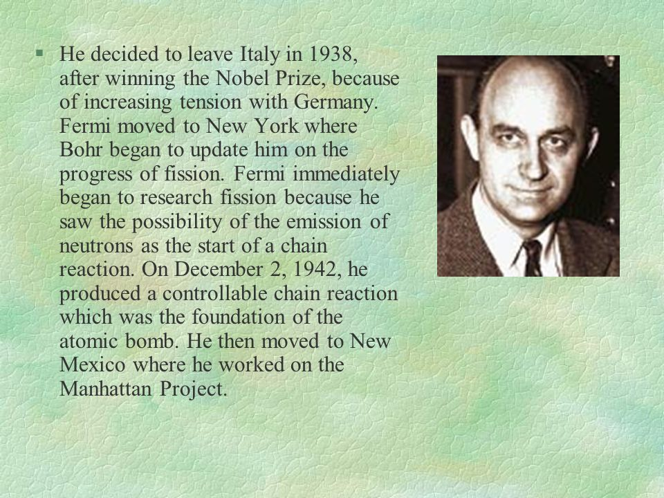 He decided to leave Italy in 1938, after winning the Nobel Prize, because of increasing tension with Germany.