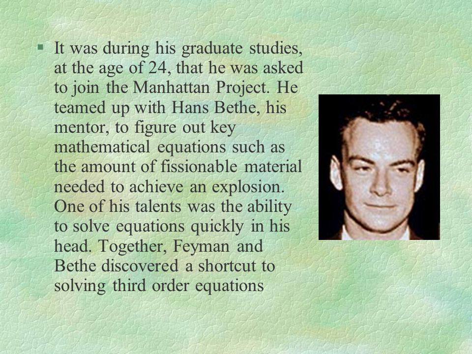 It was during his graduate studies, at the age of 24, that he was asked to join the Manhattan Project.