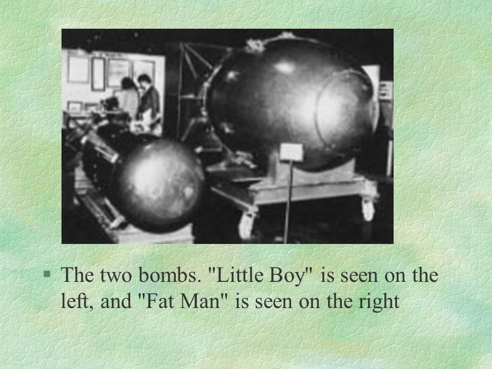 The two bombs. Little Boy is seen on the left, and Fat Man is seen on the right