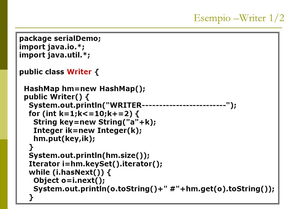 Esempio –Writer 1/2 package serialDemo; import java.io.*;