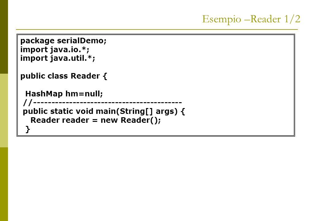 Esempio –Reader 1/2 package serialDemo; import java.io.*;