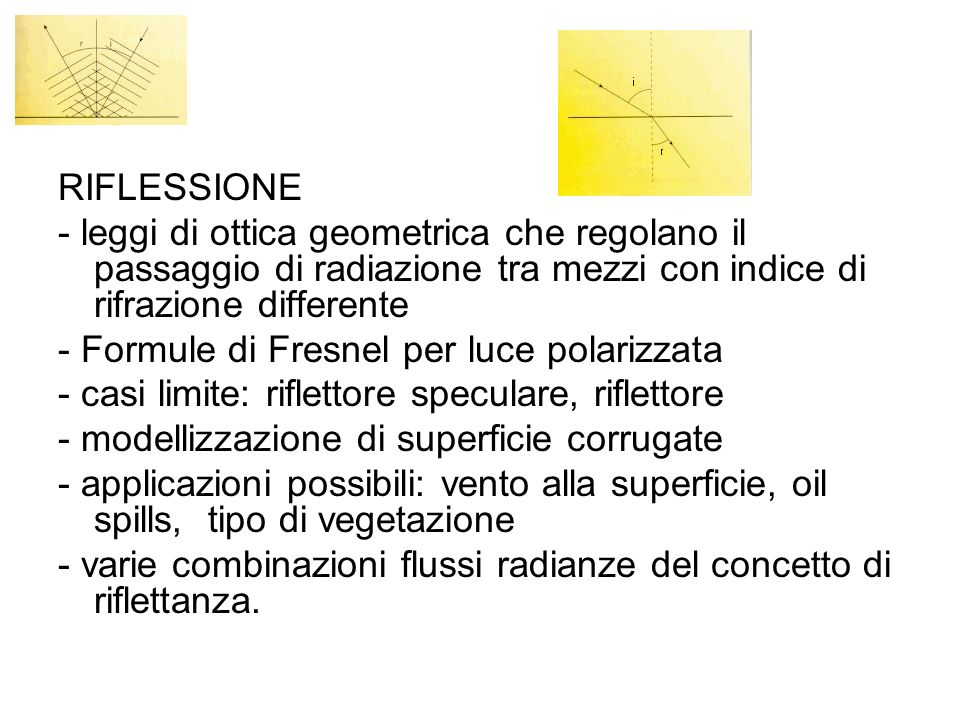 RIFLESSIONE - leggi di ottica geometrica che regolano il passaggio di radiazione tra mezzi con indice di rifrazione differente.