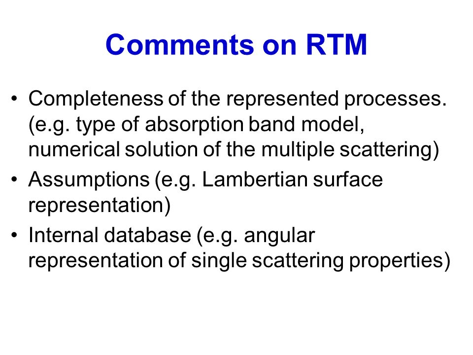 Comments on RTM Completeness of the represented processes. (e.g. type of absorption band model, numerical solution of the multiple scattering)