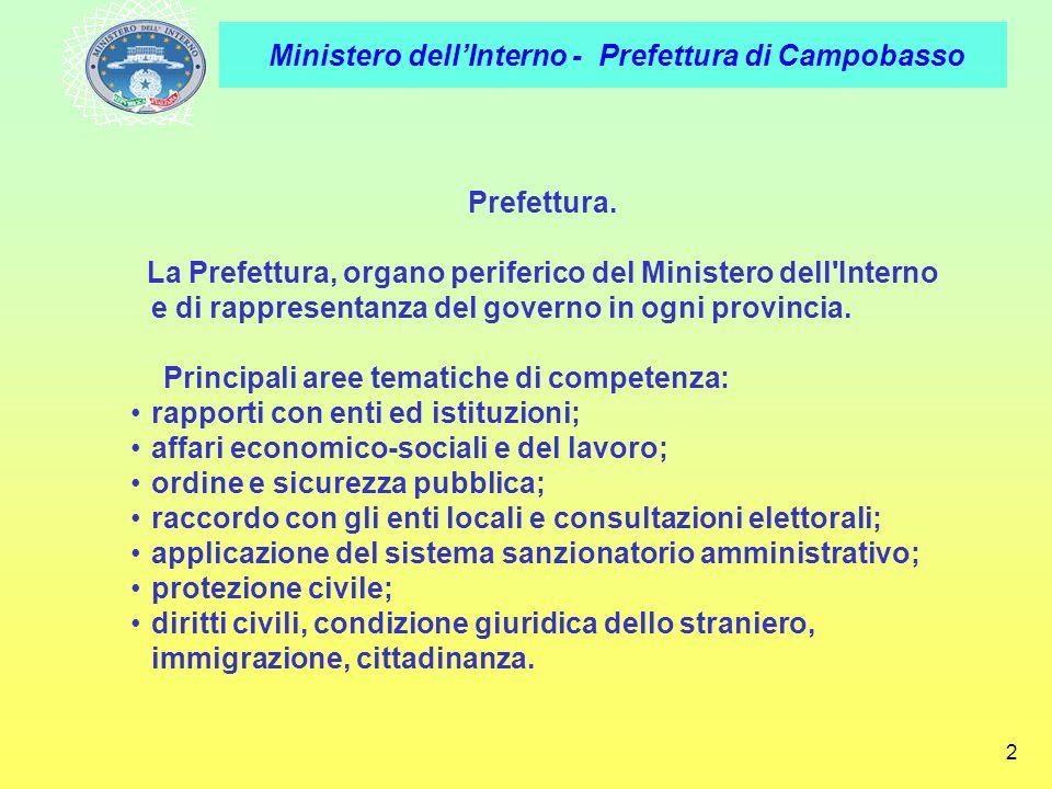Prefettura. La Prefettura, organo periferico del Ministero dell Interno e di rappresentanza del governo in ogni provincia.