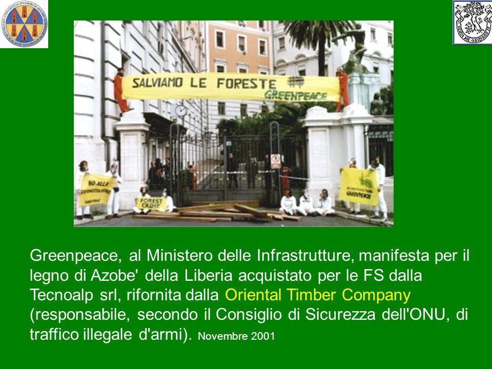 Greenpeace, al Ministero delle Infrastrutture, manifesta per il legno di Azobe della Liberia acquistato per le FS dalla Tecnoalp srl, rifornita dalla Oriental Timber Company (responsabile, secondo il Consiglio di Sicurezza dell ONU, di traffico illegale d armi).