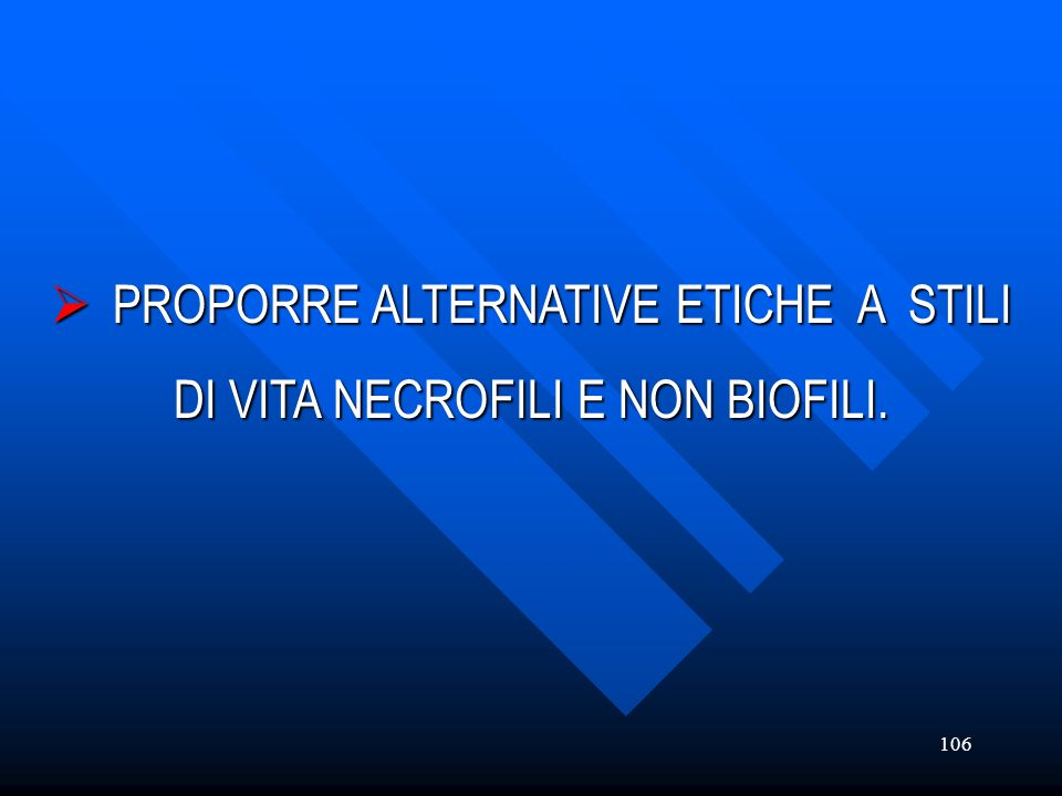 PROPORRE ALTERNATIVE ETICHE A STILI DI VITA NECROFILI E NON BIOFILI.