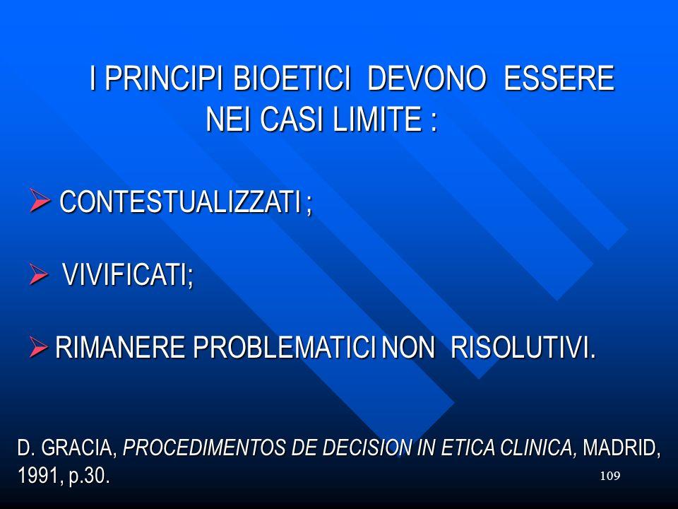 I PRINCIPI BIOETICI DEVONO ESSERE NEI CASI LIMITE : CONTESTUALIZZATI ;