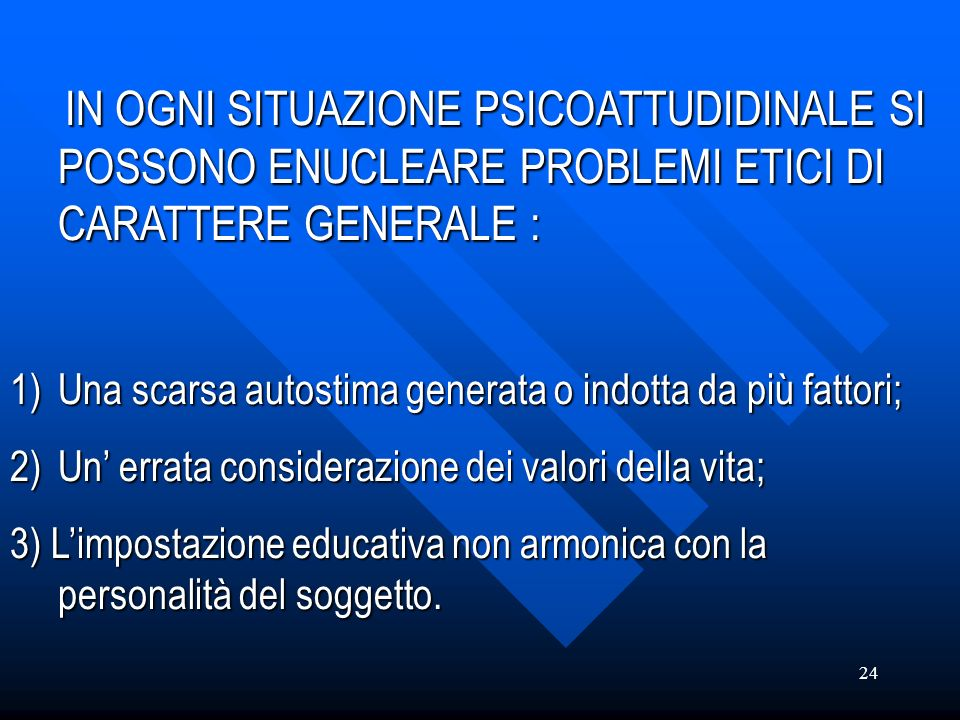 IN OGNI SITUAZIONE PSICOATTUDIDINALE SI POSSONO ENUCLEARE PROBLEMI ETICI DI CARATTERE GENERALE :