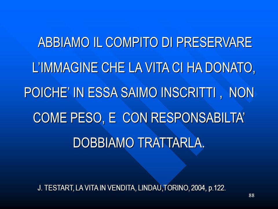 ABBIAMO IL COMPITO DI PRESERVARE L'IMMAGINE CHE LA VITA CI HA DONATO,