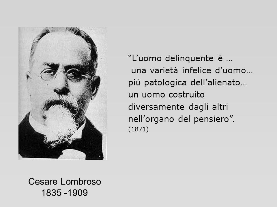 Cesare Lombroso 1835 -1909 L'uomo delinquente è …