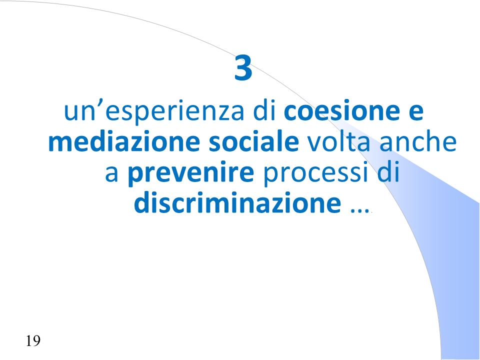 3 un'esperienza di coesione e mediazione sociale volta anche a prevenire processi di discriminazione ….