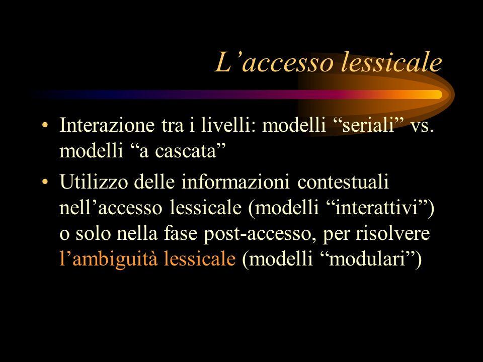L'accesso lessicale Interazione tra i livelli: modelli seriali vs. modelli a cascata