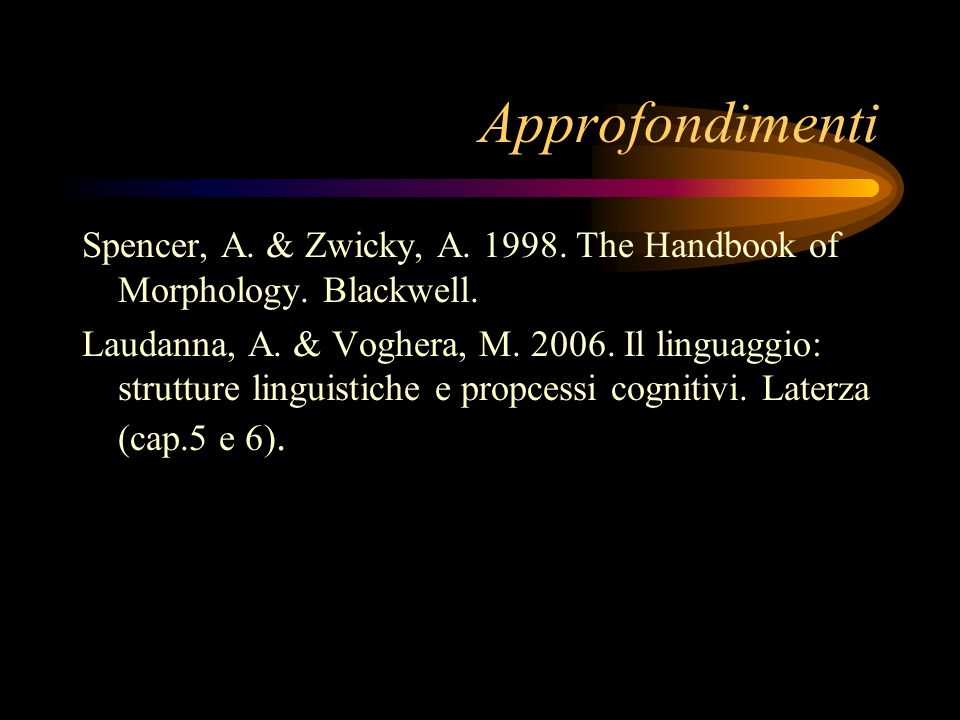 Approfondimenti Spencer, A. & Zwicky, A. 1998. The Handbook of Morphology. Blackwell.