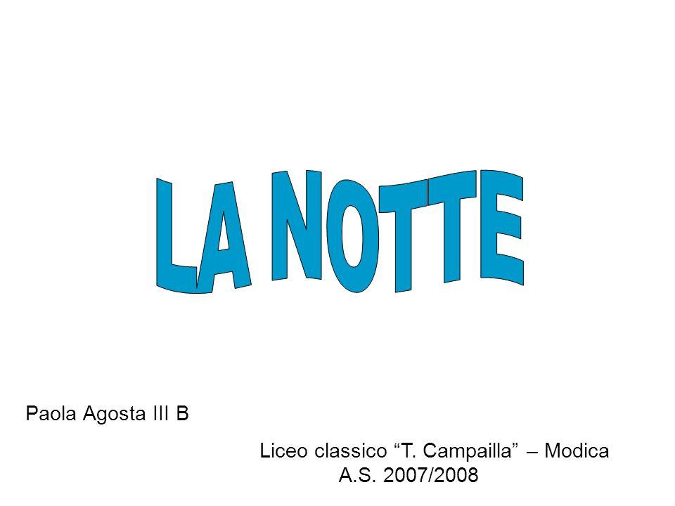LA NOTTE Paola Agosta III B Liceo classico T. Campailla – Modica