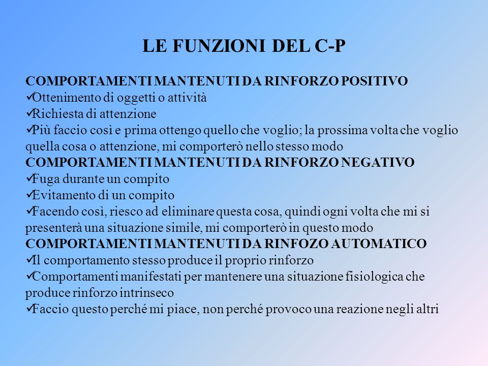 LE FUNZIONI DEL C-P COMPORTAMENTI MANTENUTI DA RINFORZO POSITIVO