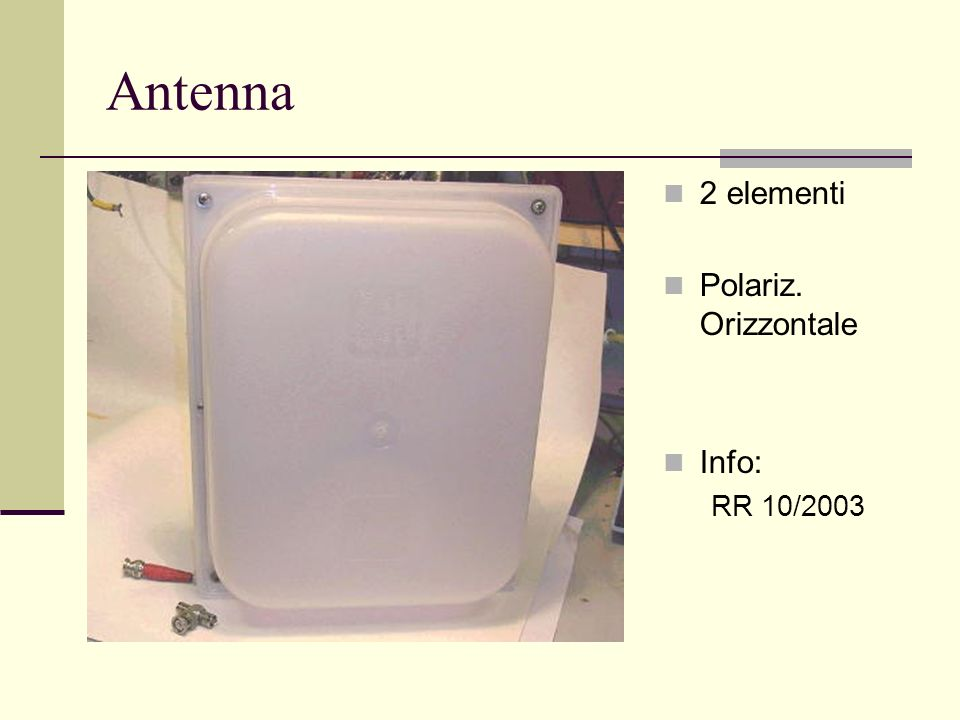 Antenna 2 elementi Polariz. Orizzontale Info: RR 10/2003