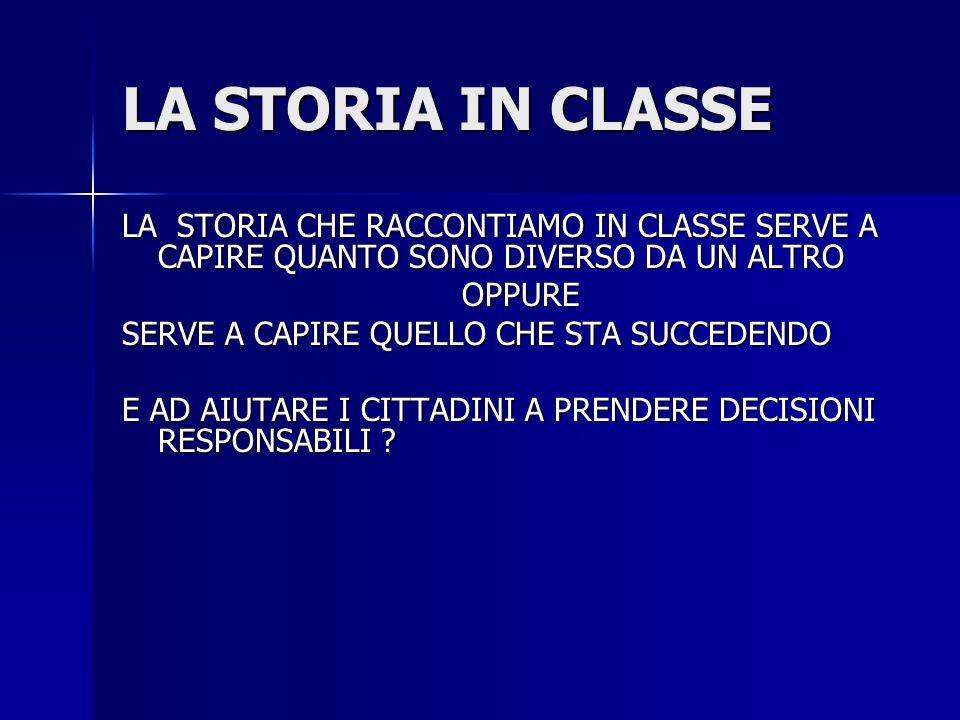 LA STORIA IN CLASSE LA STORIA CHE RACCONTIAMO IN CLASSE SERVE A CAPIRE QUANTO SONO DIVERSO DA UN ALTRO.