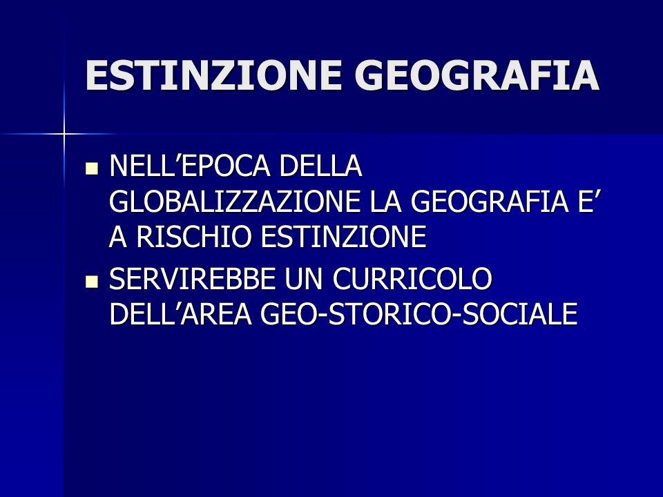 ESTINZIONE GEOGRAFIA NELL'EPOCA DELLA GLOBALIZZAZIONE LA GEOGRAFIA E' A RISCHIO ESTINZIONE.