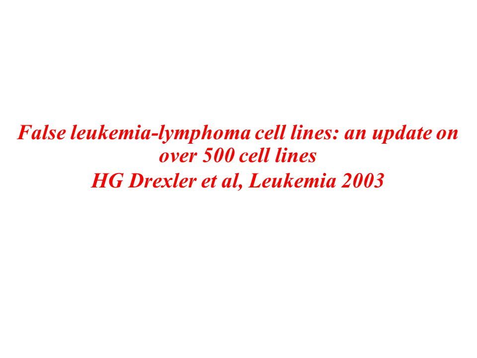 False leukemia-lymphoma cell lines: an update on over 500 cell lines
